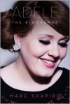 Adele: The Biography - Marc Shapiro