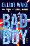Bad Boy: A Novel - Elliot Wake