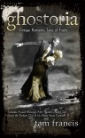 Ghostoria: Vintage Romantic Tales of Fright - Tam Francis