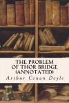 The Problem of Thor Bridge (annotated) - Arthur Conan Doyle