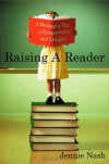 Raising a Reader: A Mother's Tale of Desperation and Delight - Jennie Nash