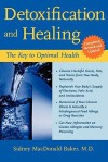 Detoxification and Healing: The Key to Optimal Health - Sidney MacDonald Baker