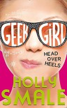 Head Over Heels (Geek Girl, Book 5) - Holly Smale