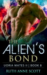 Alien Romance: The Alien's Bond: A Sci-fi Alien Warrior Invasion Abduction Romance (Uoria Mates II Book 8) - Ruth Anne Scott