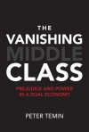 The Vanishing Middle Class: Prejudice and Power in a Dual Economy (MIT Press) - Peter Temin