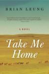 Take Me Home: A Novel - Brian Leung