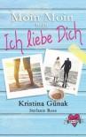 Moin Moin heisst Ich liebe dich: (Love & Thrill 1) - Stefanie Ross, Kristina Günak