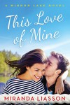 This Love of Mine (A Mirror Lake Novel) - Miranda Liasson