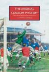 The Arsenal Stadium Mystery - Leonard Gribble