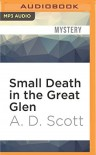 Small Death in the Great Glen - A. D. Scott, John Keating