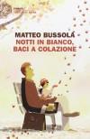 Notti in bianco, baci a colazione - Matteo Bussola