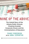 None of the Above: The Untold Story of the Atlanta Public Schools Cheating Scandal, Corporate Greed, and Criminalization of Educators - Shani Robinson, Anna Simonton