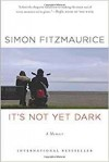 It's Not Yet Dark: A Memoir - Simon Fitzmaurice