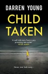 Child Taken: A chilling page-turner you will be unable to put down - Darren Young