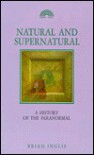 Natural And Supernatural: A History Of The Paranormal From Earliest Times To 1914 - Brian Inglis