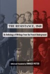 The Resistance, 1940: An Anthology of Writings from the French Underground - Potter  Orfali