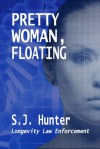 Pretty Woman, Floating - S.J. Hunter