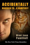ACCIDENTALLY MARRIED TO...A VAMPIRE? (a Paranormal Romance) (Accidentally Yours) - Mimi Jean Pamfiloff