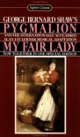 Pygmalion and My Fair Lady - George Bernard Shaw, Alan Jay Lerner, Richard H. Goldstone