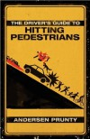 The Driver's Guide to Hitting Pedestrians - Andersen Prunty