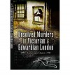 Unsolved Murders In Victorian And Edwardian London - Jonathan Oates