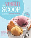 "The Vegan Scoop: 150 Recipes for Dairy-Free Ice Cream that Tastes Better Than the ""Real"" Thing - Wheeler del Torro"