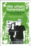 The Urban Homestead: Your Guide to Self-sufficient Living in the Heart of the City (Process Self-Reliance Series) - Kelly Coyne, Erik Knutzen