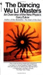 The Dancing Wu Li Masters: An Overview of the New Physics - Gary Zukav, David Finkelstein