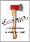 Bootstrapper: From Broke to Badass on a Northern Michigan Farm - Mardi Jo Link