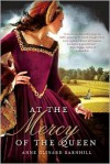 At the Mercy of the Queen: A Novel of Anne Boleyn - Anne Clinard Barnhill