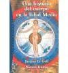 Una historia del cuerpo en la Edad Media - Jacques Le Goff