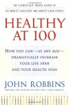 Healthy at 100: The Scientifically Proven Secrets of the World's Healthiest and Longest-Lived Peoples - John Robbins