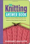 The Knitting Answer Book: Solutions to Every Problem You'll Ever Face; Answers to Every Question You'll Ever Ask (Answer Book (Storey)) - Margaret Radcliffe