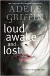 Loud Awake and Lost - Adele Griffin