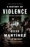 A History of Violence: Living and Dying in Central America - Óscar Martínez