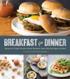 Breakfast for Dinner: Recipes for Frittata Florentine, Huevos Rancheros, Sunny-Side-Up Burgers, and More! - Lindsay Landis, Taylor Hackbarth