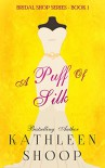A Puff of Silk (Bridal Shop Series Book 1) - Kathleen Shoop