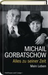 Alles zu seiner Zeit: Mein Leben - Mikhail Gorbachev, Birgit Veit