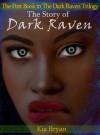 The Story of Dark Raven (The Dark Raven Trilogy, #1) - Kia Bryan
