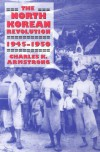 The North Korean Revolution, 1945-1950 - Charles K. Armstrong