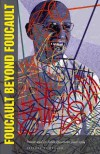 Foucault Beyond Foucault: Power and Its Intensifications Since 1984 - Jeffrey T. Nealon