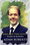 Sibilant Fricative: Essays and Reviews - Paul Kincaid, Adam Roberts