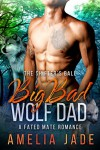 Big Bad Wolf Dad: A Fated Mate Romance - Amelia Jade