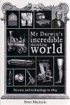 Mr Darwin's Incredible Shrinking World: science and technology in 1859 - Peter Macinnis