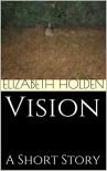 Vision: A Short Story - Elizabeth Holden