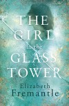 The Girl in the Glass Tower - Elizabeth Fremantle