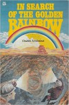 In Search of the Golden Rainbow: A Once in a Lifetime Adventure - Charles Armistead