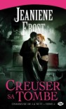 Creuser sa tombe (Chasseuse de la nuit, #4) - Jeaniene Frost