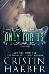 Only for Us - Cristin Harber