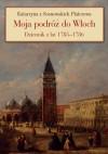Moja podróż do Włoch. Dziennik z lat 1785-1786 - Katarzyna Platerowa